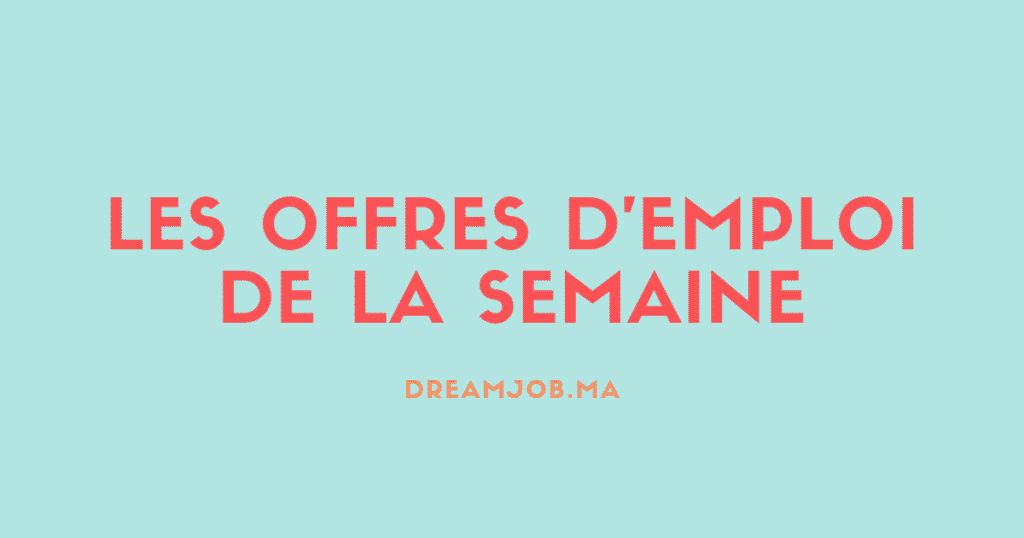 Offres Semaine - Dreamjob.ma