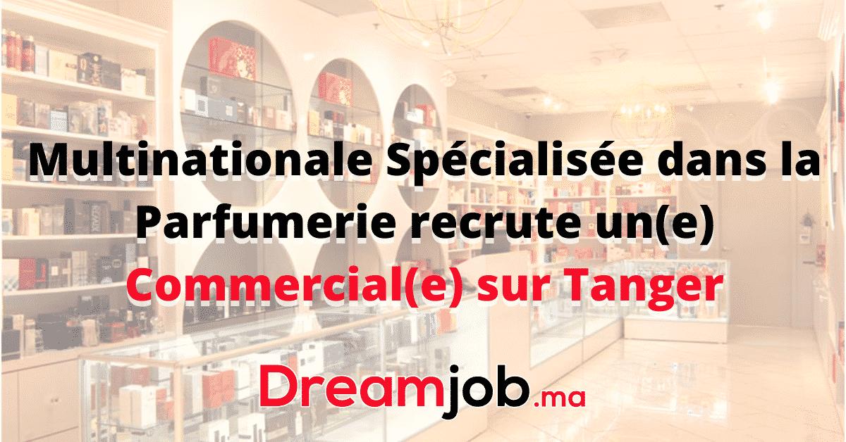 Multinationale Spécialisée dans la Parfumerie recrute un(e) Commercial(e) sur Tanger