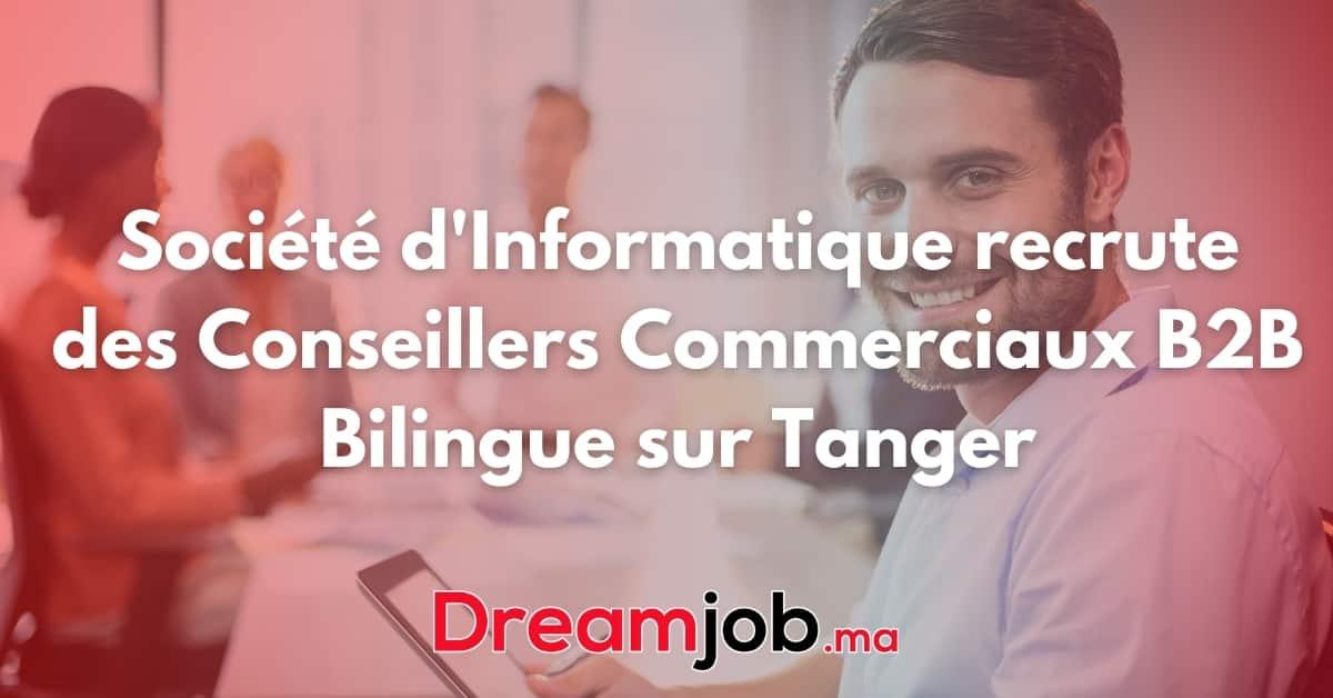 Société d'Informatique recrute des Conseillers Commerciaux B2B Bilingue sur Tanger