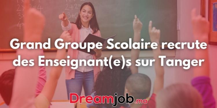 Grand Groupe Scolaire recrute des Enseignant(e)s sur Tanger