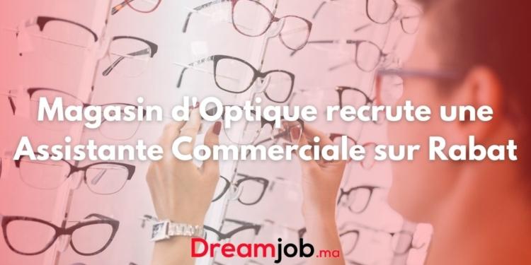 Magasin d'Optique recrute une Assistante Commerciale sur Rabat